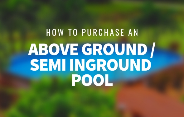 How to Purchase an Above Ground Pool or Semi-Inground Pool
