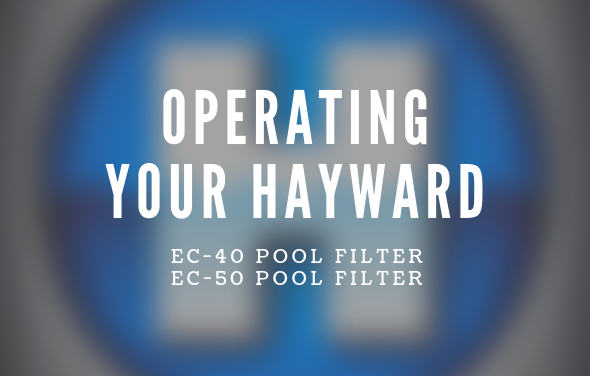 Operating your Hayward EC-40 & EC-50 Pool Filter