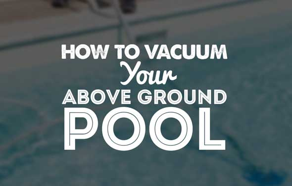 How To Vacuum Your Above Ground Pool