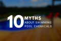 Myths About Swimming Pool Chemicals
