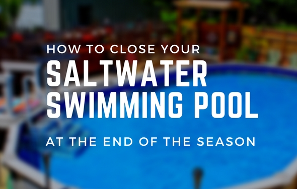 Closing your saltwater swimming pool