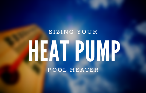 Sizing Your Heat Pump Pool Heater