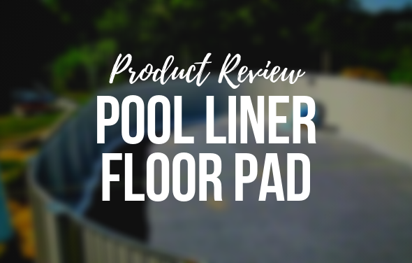 Pool Liner Floor Pad - Product Review