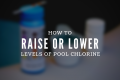 Raise or Lower Level of Pool Chlorine