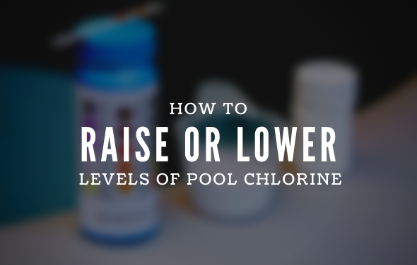 How to Raise or Lower Levels of Pool Chlorine