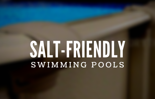 Salt-Friendly Swimming Pools