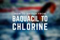 Baquacil to Chlorine