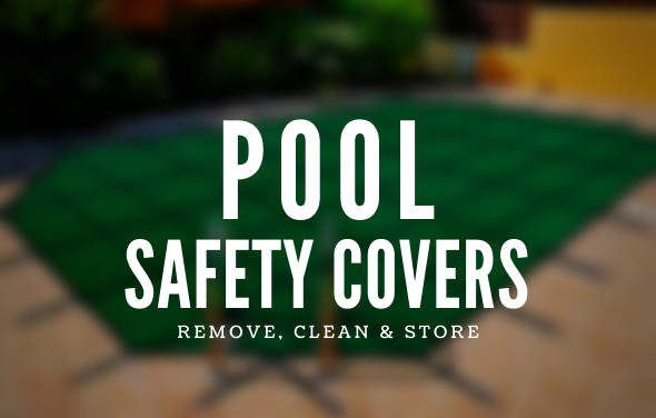 Your Pool Safety Cover - How to Remove, Clean & Store