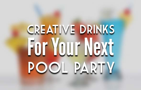 Creative Drinks for Your Next Pool Party
