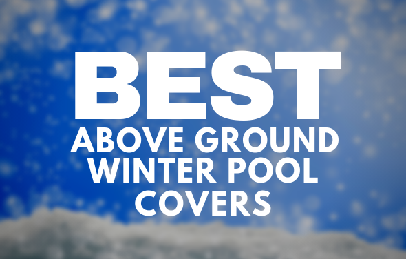 Best Above Ground Winter Pool Covers