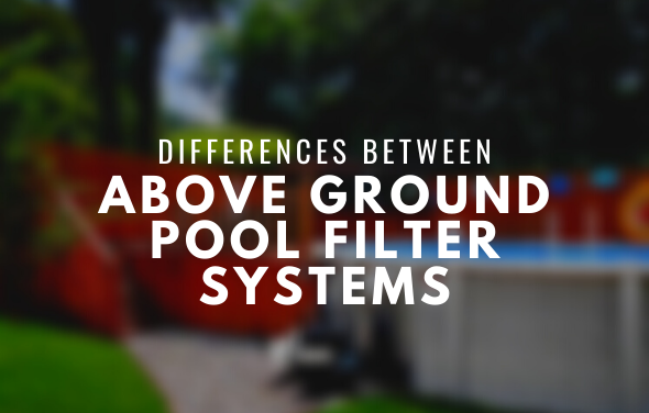 Differences Between Above Ground Pool Filter Systems