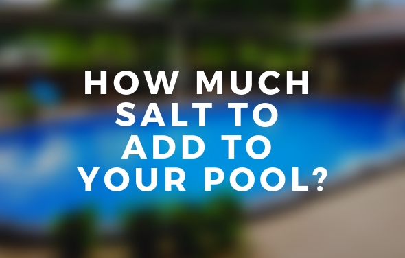 How Much Salt To Add To Your Pool Saltwater Pool Tips