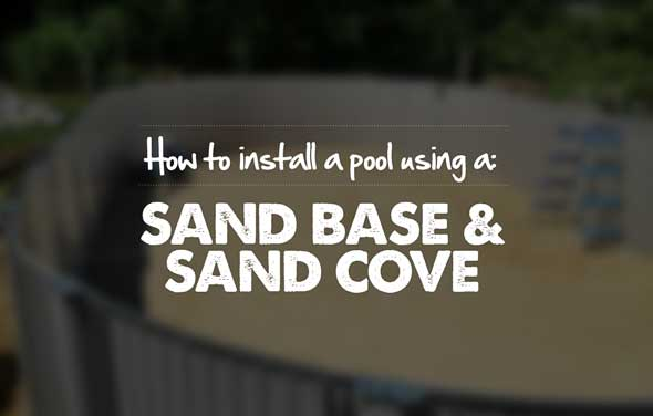 Install a pool using a sand base and sand cove