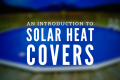 Pool Solar Heat Covers