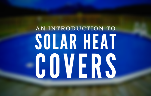 An Introduction to Pool Solar Heat Covers