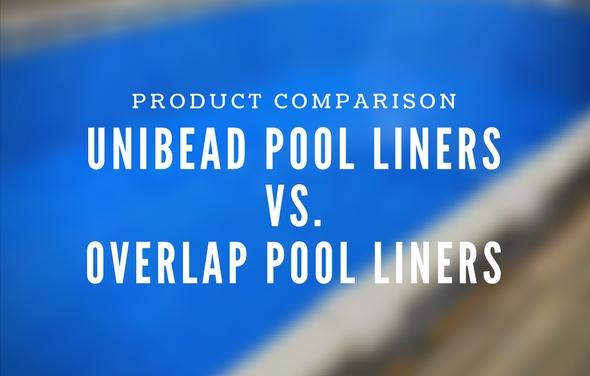 Pool Liner Comparison: Unibead Liners vs. Overlap Liners