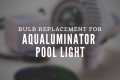 Aqualuminator Light Bulb Replacement