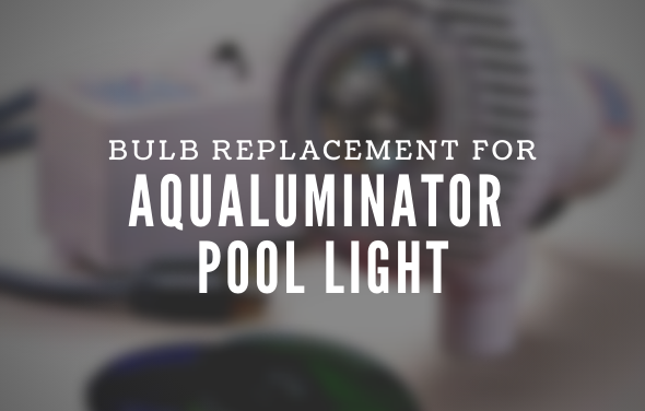 Aqualuminator Pool Light - Bulb Replacement