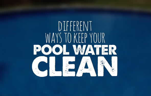 Different Ways to Keep Your Pool Water Clean