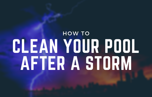 How to Clean Your Pool After a Storm
