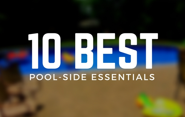 10 Best Pool-Side Essentials