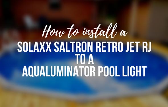 SOLAXX SALTRON RETRO JET RJ TO AN AQUALUMINATOR POOL LIGHT