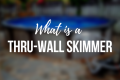 WHAT IS A THRU-WALL SKIMMER