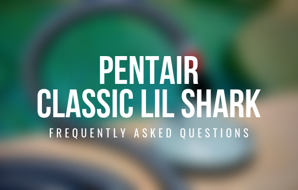pentair lil shark faq