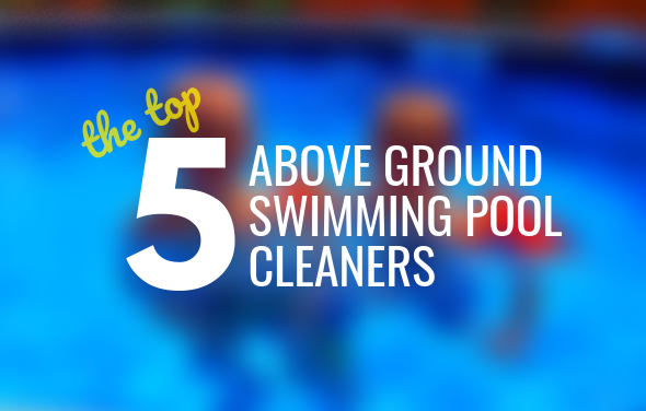 top 5 above ground pool cleaners