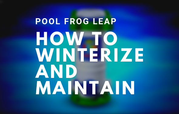 POOL FROG LEAP MINERAL SYSTEM – HOW TO WINTERIZE AND MAINTAIN YOUR SYSTEM