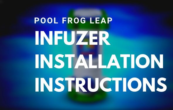 POOL FROG LEAP INFUZER INSTALLATION INSTRUCTIONS