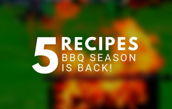 BBQ SEASON IS BACK 5 RECIPES