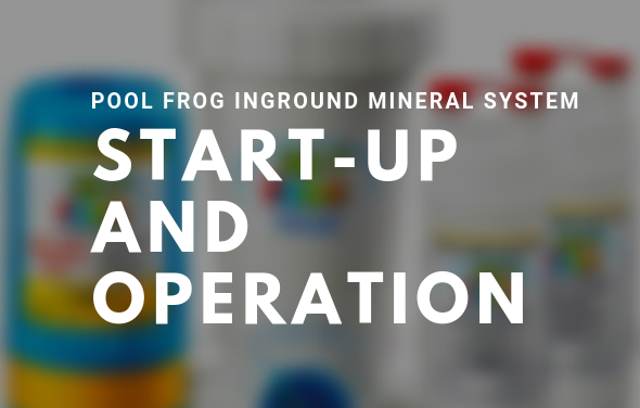 POOL FROG INGROUND MINERAL SYSTEM STARTUP AND OPERATION