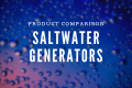Saltwater Generator Comparison