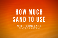 How much sand do i need for my sand filter system
