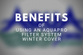 benefits of aquapro filter system winter cover
