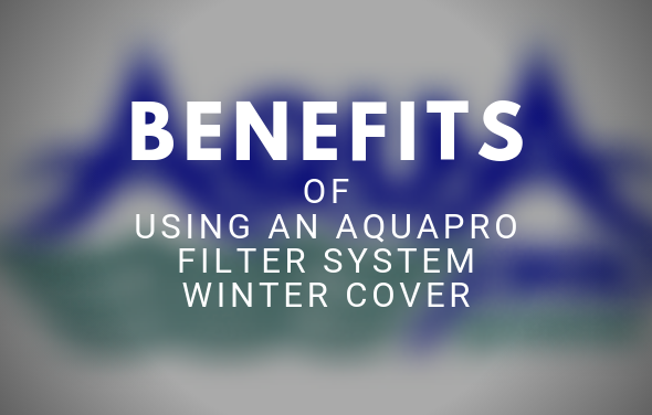 Benefits of Using an Aquapro Filter System Winter Cover