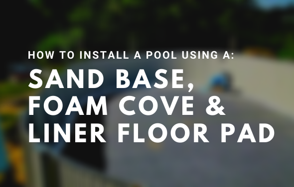 Installing a Pool with a Sand Base, Foam Cove and Liner Floor Pad