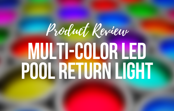 Multi-Color LED Pool RETURN Light - Product Review