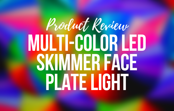 Multi-Color LED Skimmer Face Plate Light - Product Review