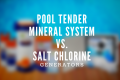 featured-pool-tender-mineral-system-vs-salt-chlorine-generators-xl